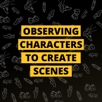 Masterclass: Observing Characters to Create Scenes