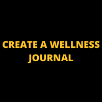 CREATE A WELLNESS JOURNAL