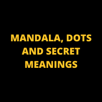 MANDALA, DOTS AND SECRET MEANINGS